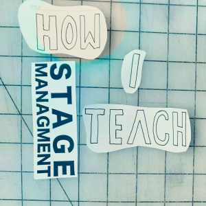 How I Teach <br> [Stage Management]